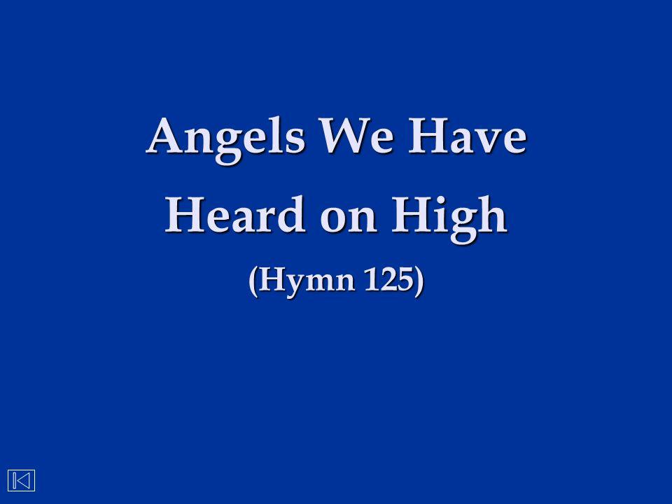 Angels We Have Heard on High (Hymn 125)