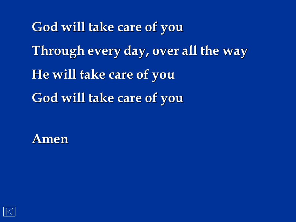 Through every day, over all the way He will take care of you God will take care of you Amen