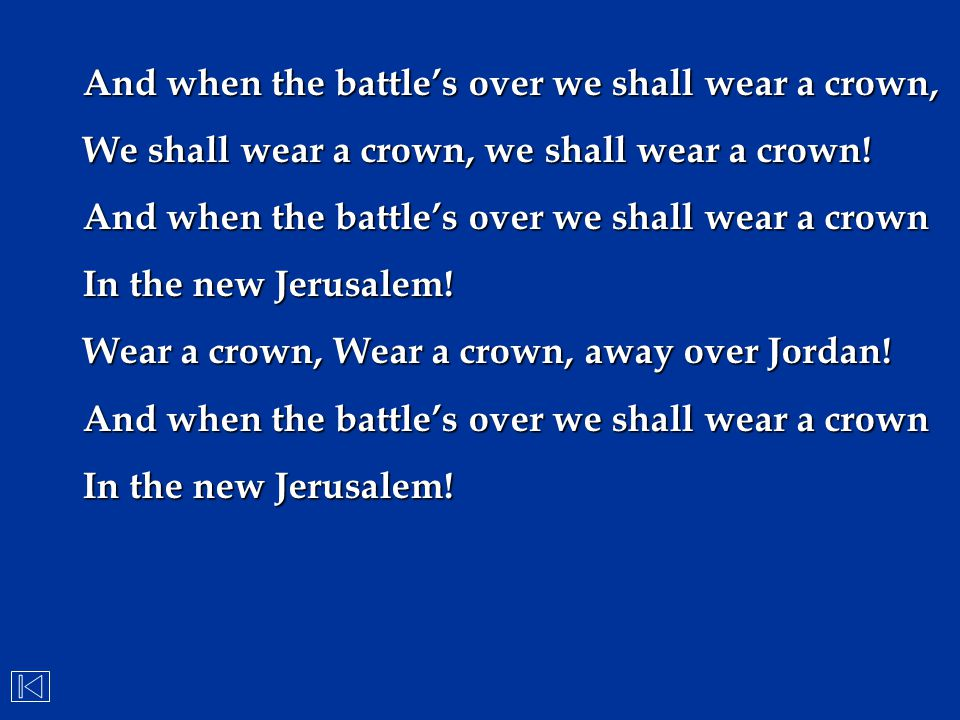 And when the battle's over we shall wear a crown, We shall wear a crown, we shall wear a crown! And when the battle's over we shall wear a crown In th
