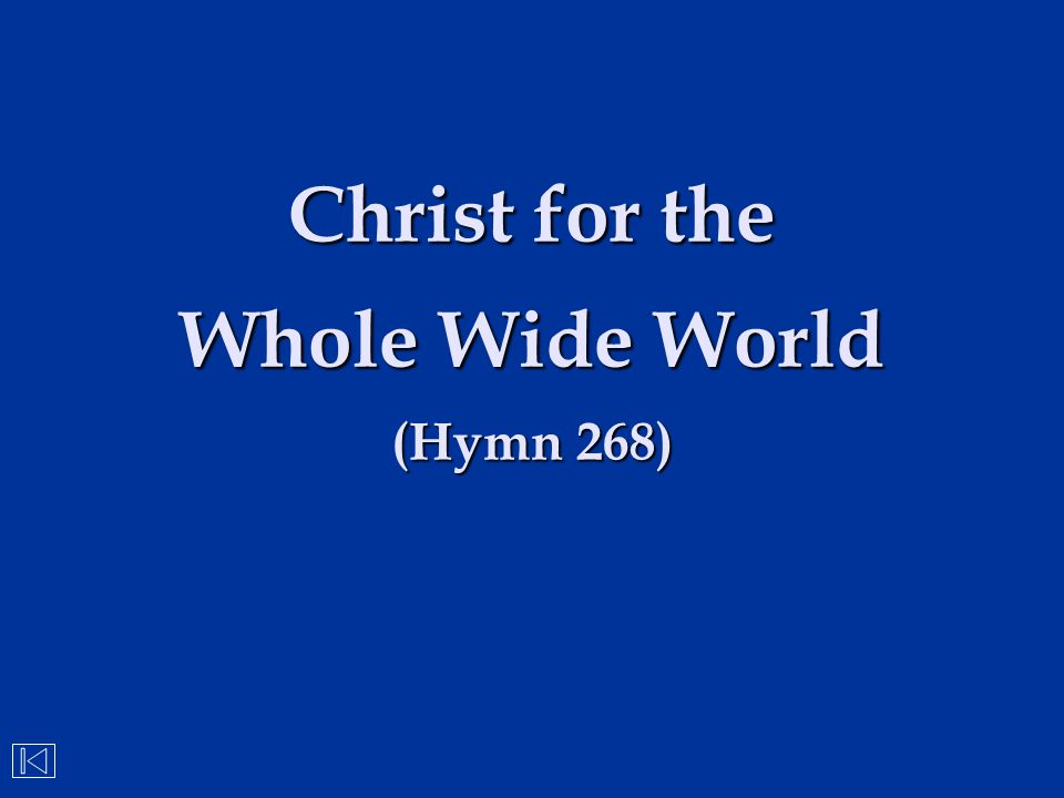 Christ for the Whole Wide World (Hymn 268)