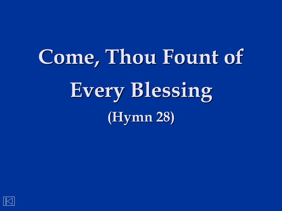 Come, Thou Fount of Every Blessing (Hymn 28)