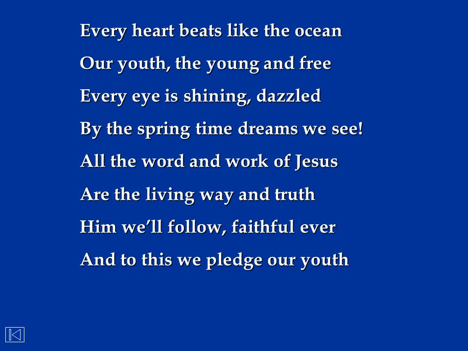 Every heart beats like the ocean Our youth, the young and free Every eye is shining, dazzled By the spring time dreams we see! All the word and work o