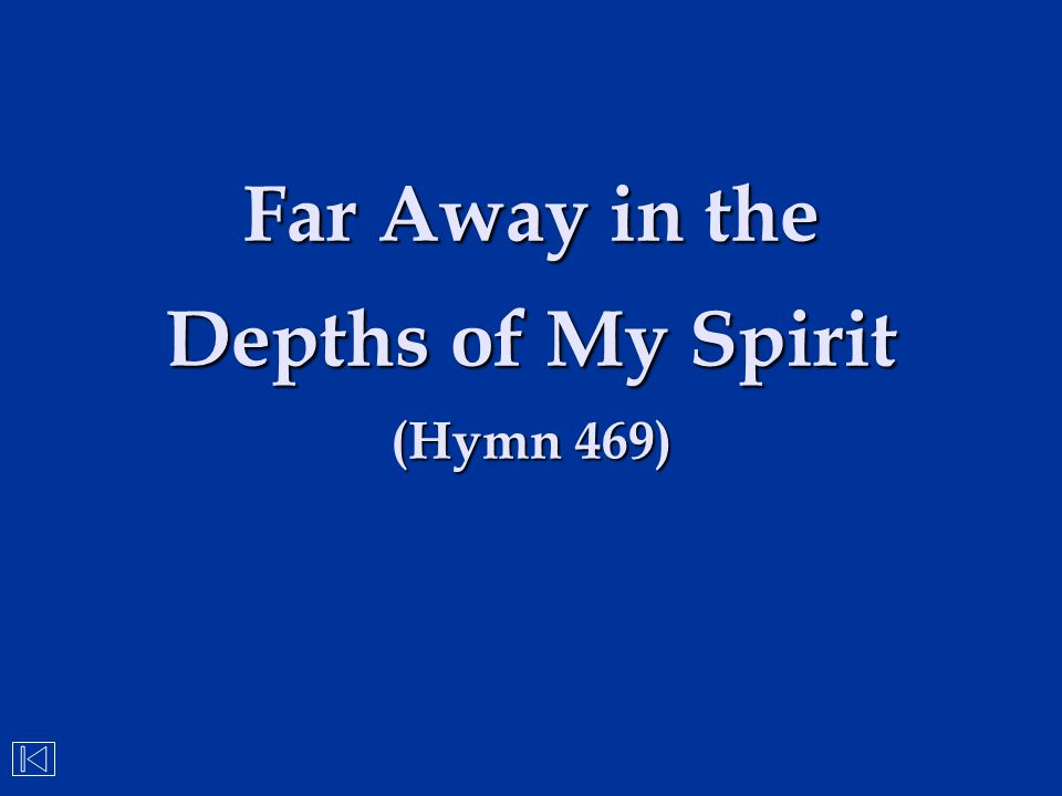Far Away in the Depths of My Spirit (Hymn 469)