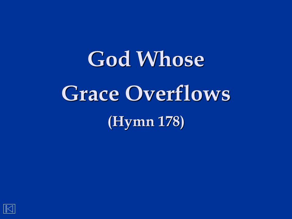 God Whose Grace Overflows (Hymn 178)