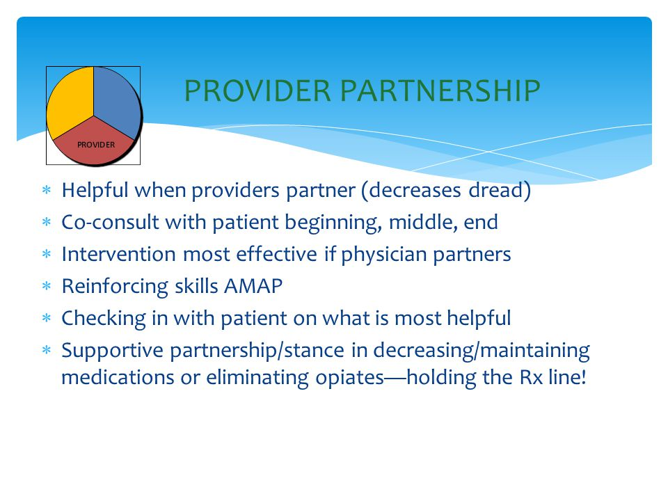  Helpful when providers partner (decreases dread)  Co-consult with patient beginning, middle, end  Intervention most effective if physician partner