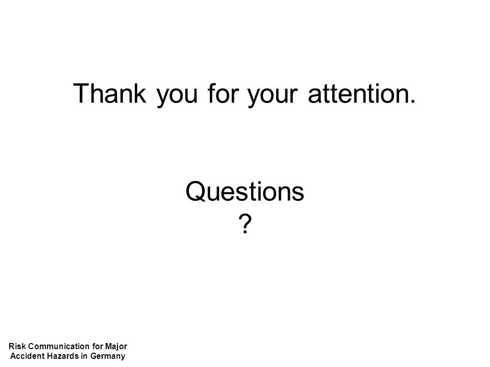 Thank you for your attention. Questions Risk Communication for Major Accident Hazards in Germany