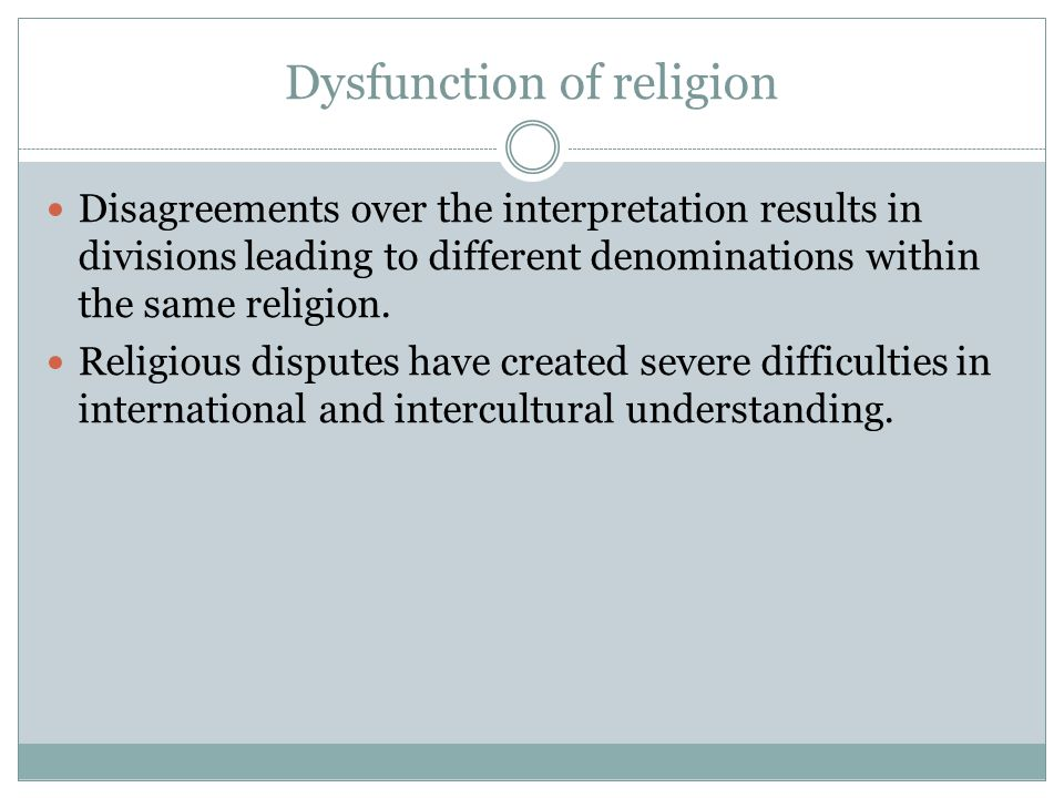 Dysfunction of religion Disagreements over the interpretation results in divisions leading to different denominations within the same religion. Religi