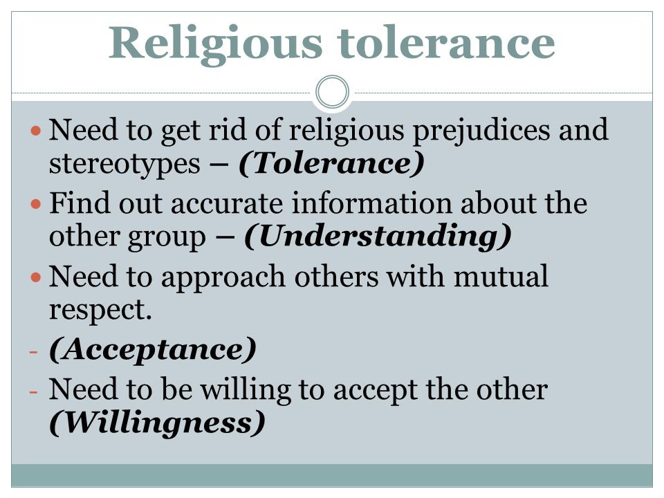 Religious tolerance Need to get rid of religious prejudices and stereotypes – (Tolerance) Find out accurate information about the other group – (Under
