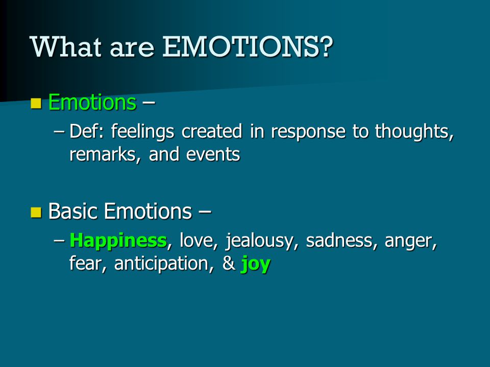 What are EMOTIONS.