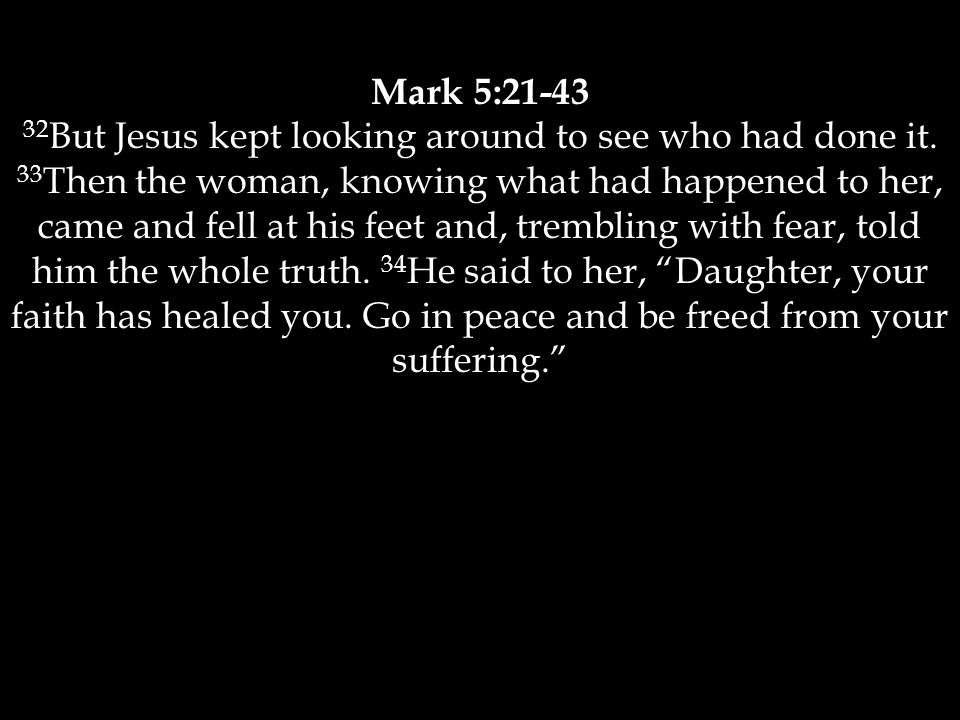 Mark 5:21-43 32 But Jesus kept looking around to see who had done it.