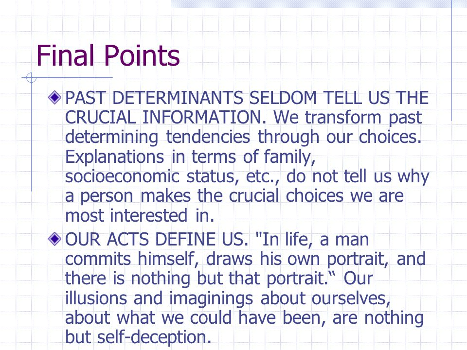 Final Points PAST DETERMINANTS SELDOM TELL US THE CRUCIAL INFORMATION.