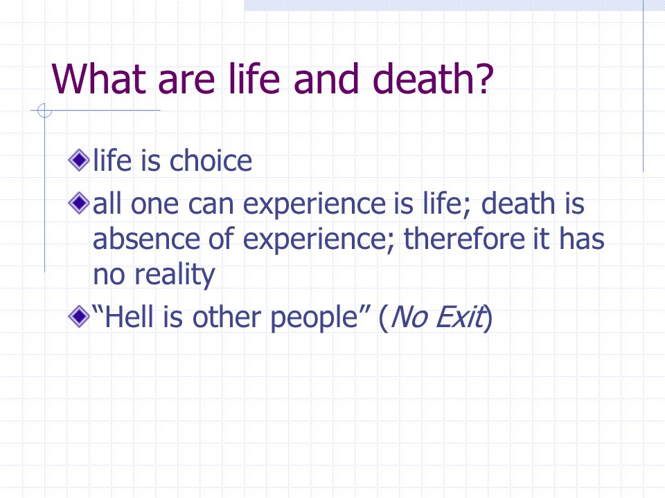 What are life and death.
