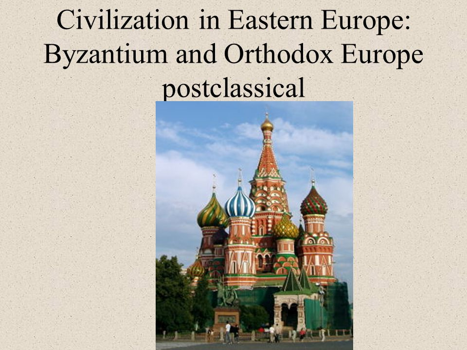 Civilization in Eastern Europe: Byzantium and Orthodox Europe postclassical