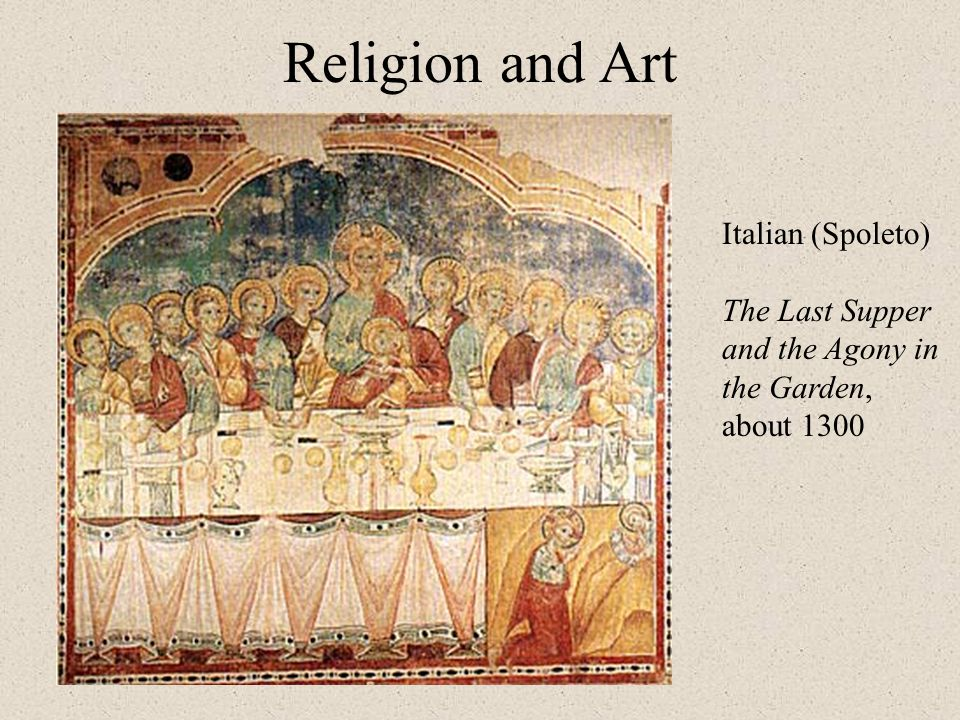 Religion and Art Italian (Spoleto) The Last Supper and the Agony in the Garden, about 1300