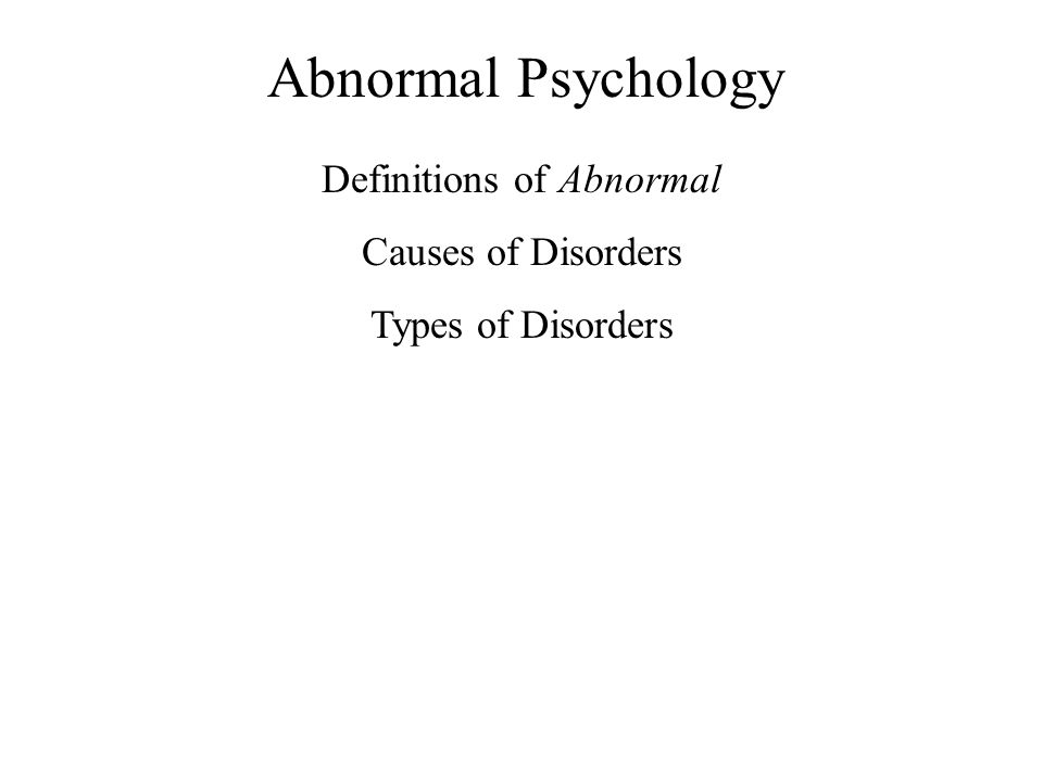 Abnormal Psychology Definitions of Abnormal 1.Social Labeling 2.Self Labeling 3.Psychoanalytic 4.Humanistic 5.Legal – Insanity 6.Medical - Disorders