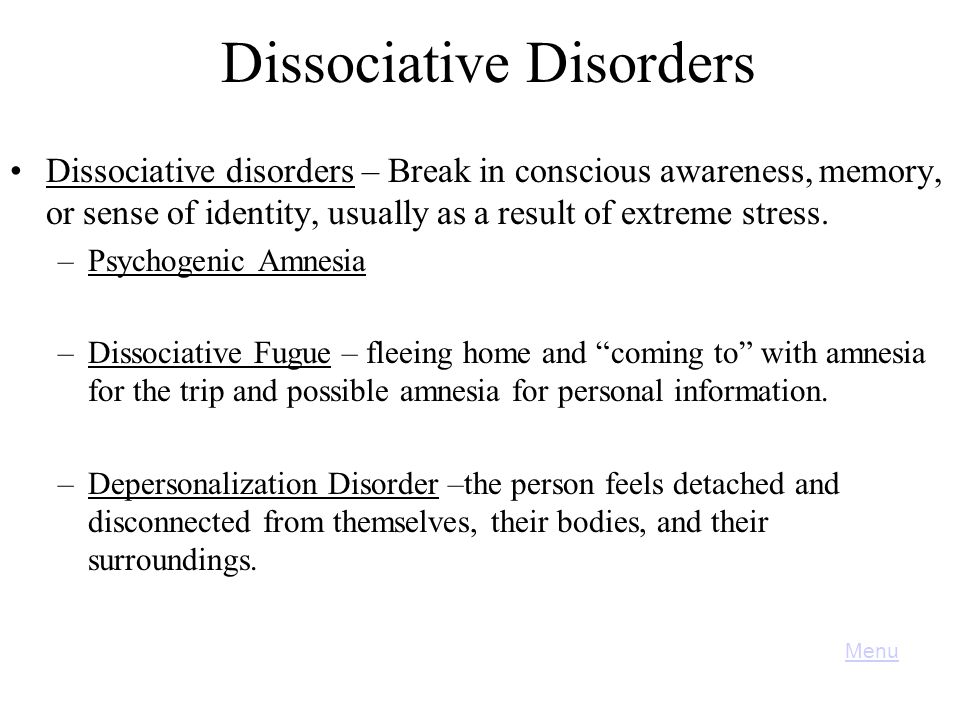 Dissociative Disorders Dissociative disorders – Break in conscious awareness, memory, or sense of identity, usually as a result of extreme stress.