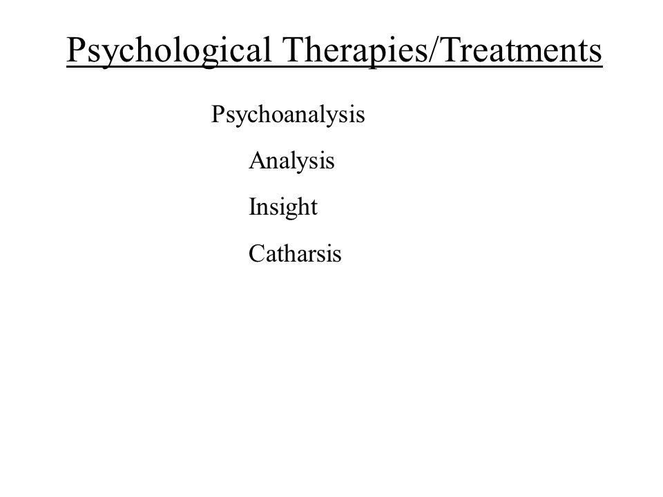Psychological Therapies/Treatments Psychoanalysis Analysis Insight Catharsis