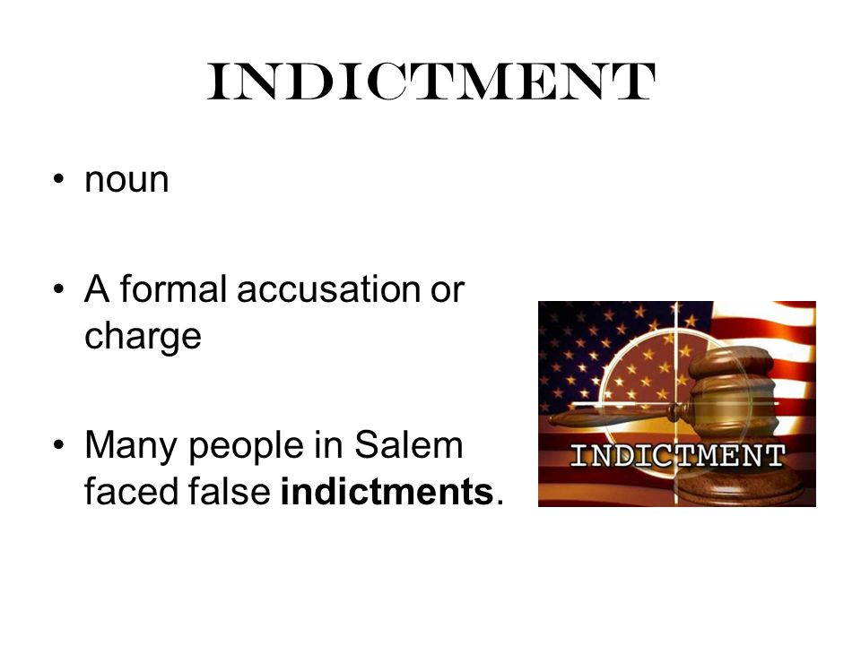 indictment noun A formal accusation or charge Many people in Salem faced false indictments.