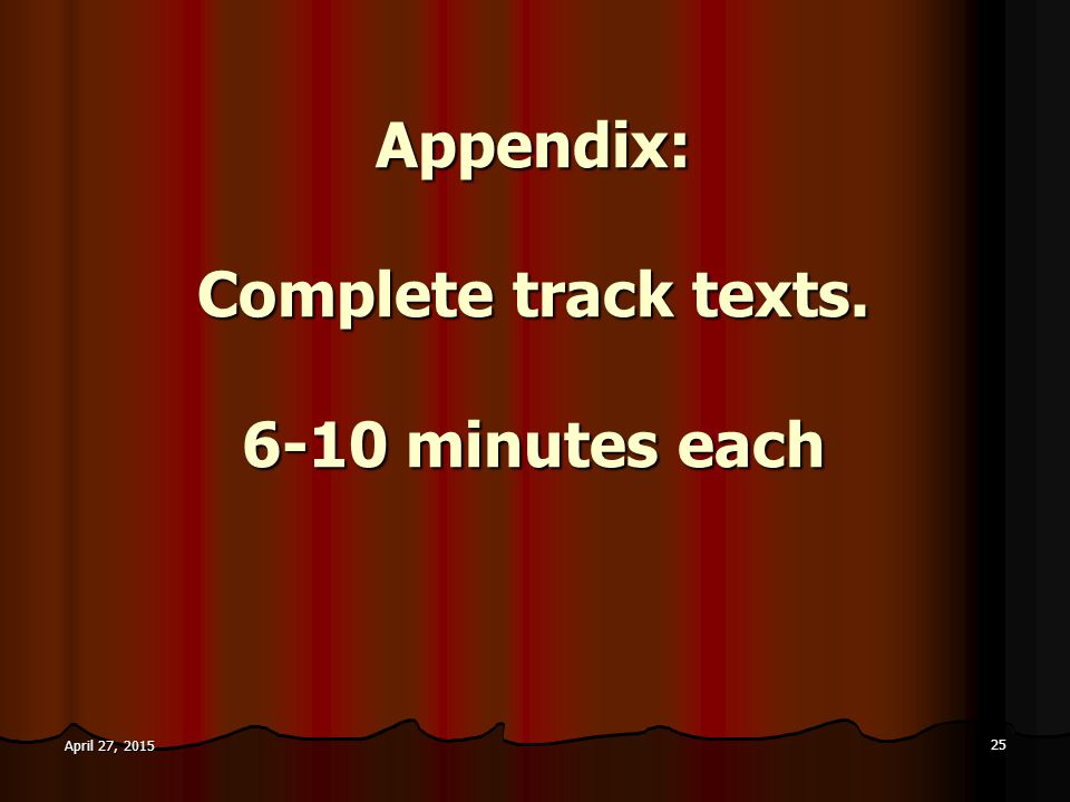 Appendix: Complete track texts. 6-10 minutes each 25 April 27, 2015April 27, 2015April 27, 2015