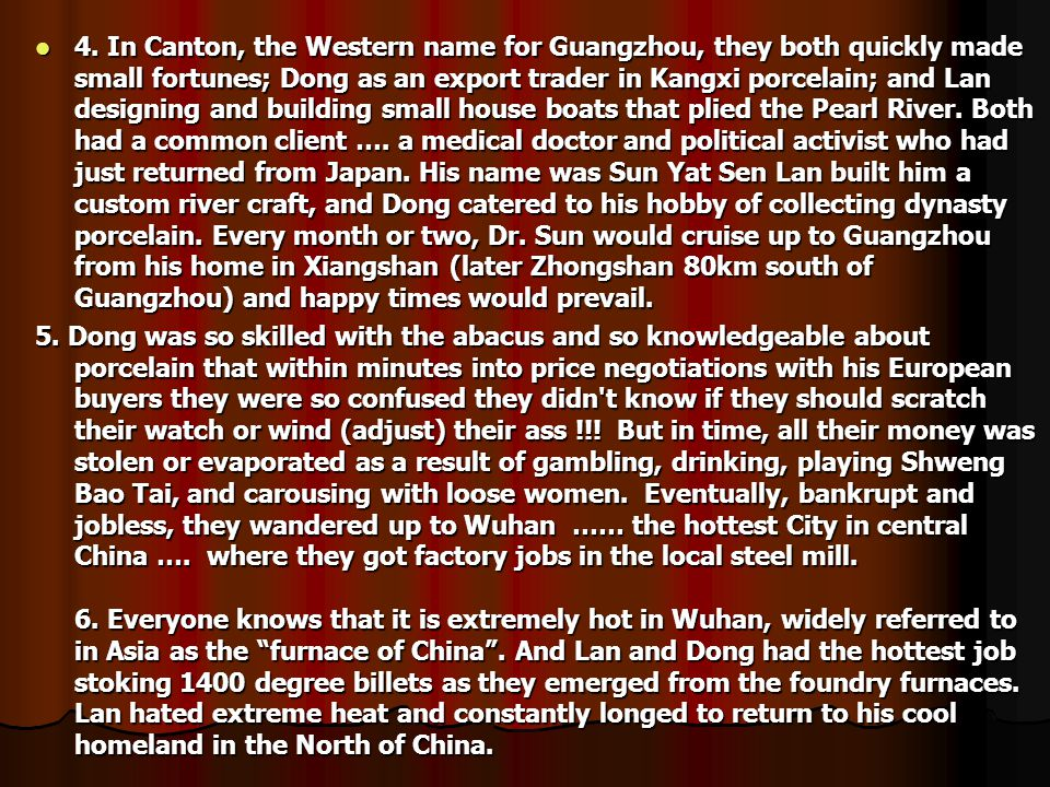 4. In Canton, the Western name for Guangzhou, they both quickly made small fortunes; Dong as an export trader in Kangxi porcelain; and Lan designing a