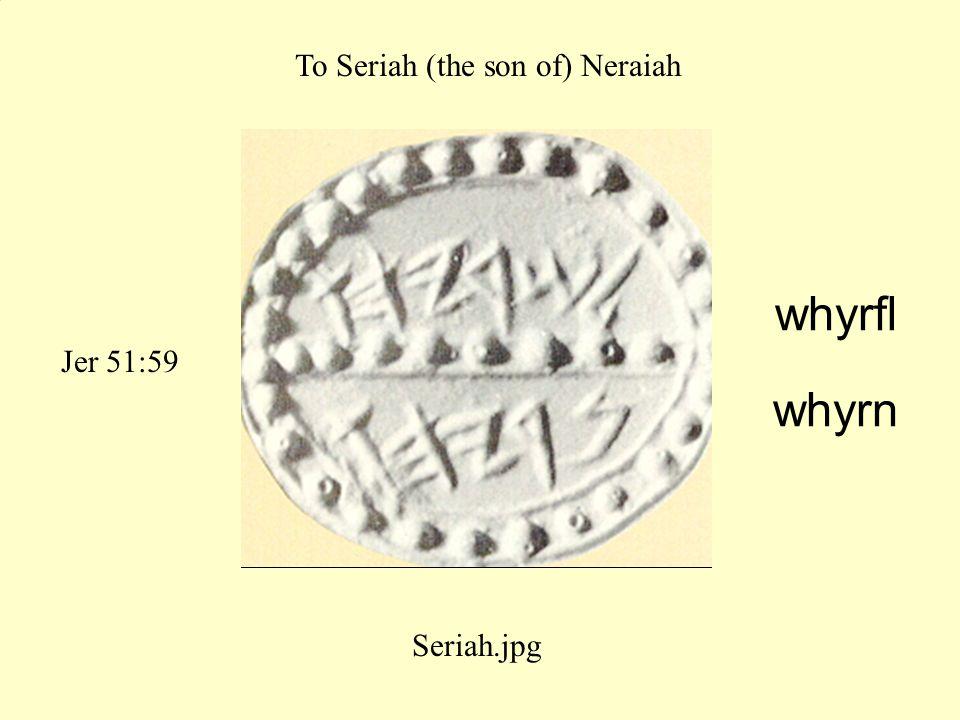 Jer 51:59 whyrfl whyrn To Seriah (the son of) Neraiah Seriah.jpg