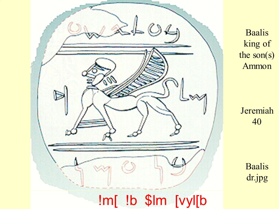 Baalis king of the son(s) Ammon Jeremiah 40 Baalis dr.jpg !m[ !b $lm [vyl[b