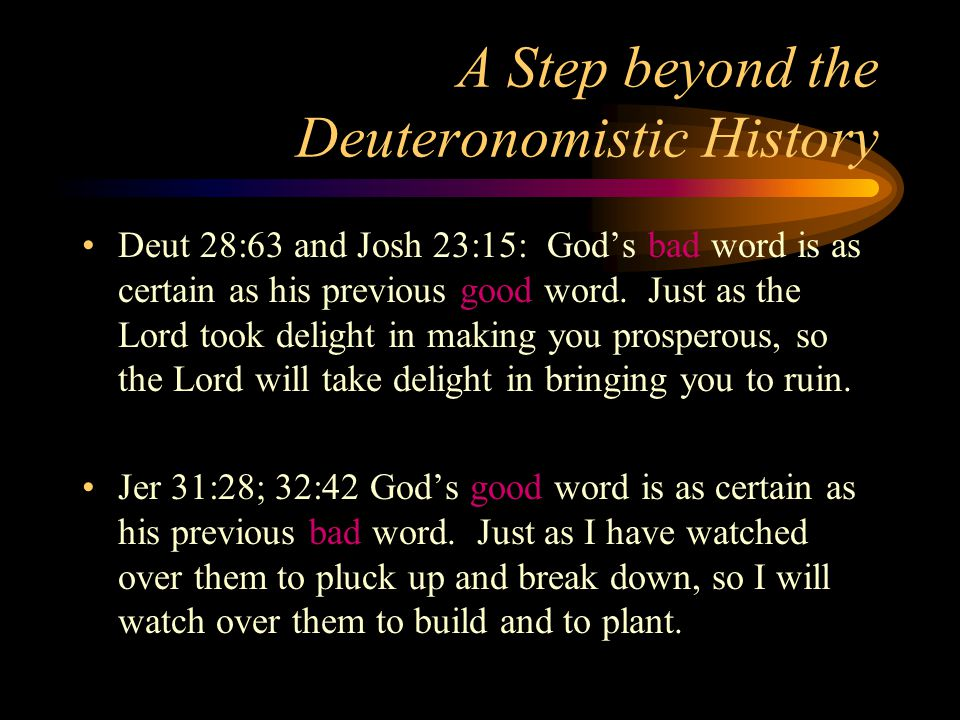 A Step beyond the Deuteronomistic History Deut 28:63 and Josh 23:15: God's bad word is as certain as his previous good word.