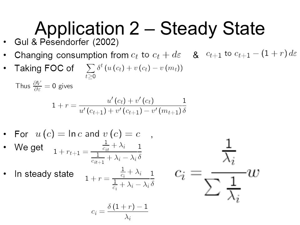 Application 2 – Steady State Gul & Pesendorfer (2002) Changing consumption from & Taking FOC of For, We get In steady state