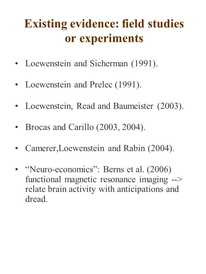Existing evidence: field studies or experiments Loewenstein and Sicherman (1991).
