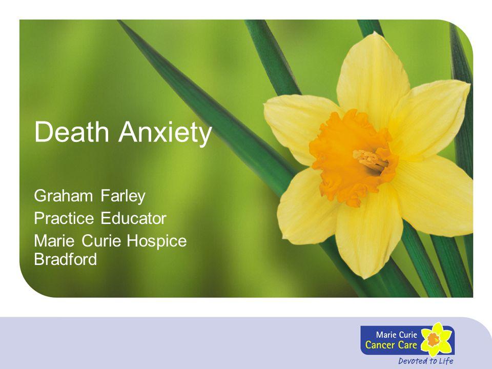 Death Anxiety Graham Farley Practice Educator Marie Curie Hospice Bradford