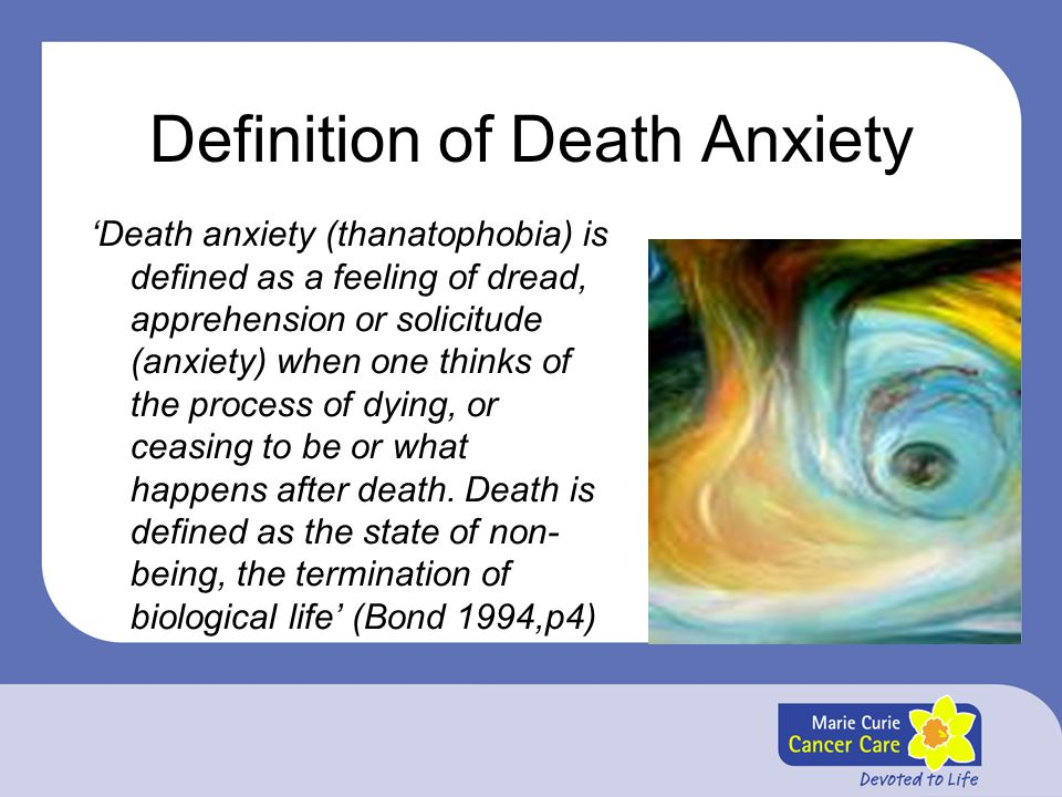 Definition of Death Anxiety 'Death anxiety (thanatophobia) is defined as a feeling of dread, apprehension or solicitude (anxiety) when one thinks of t