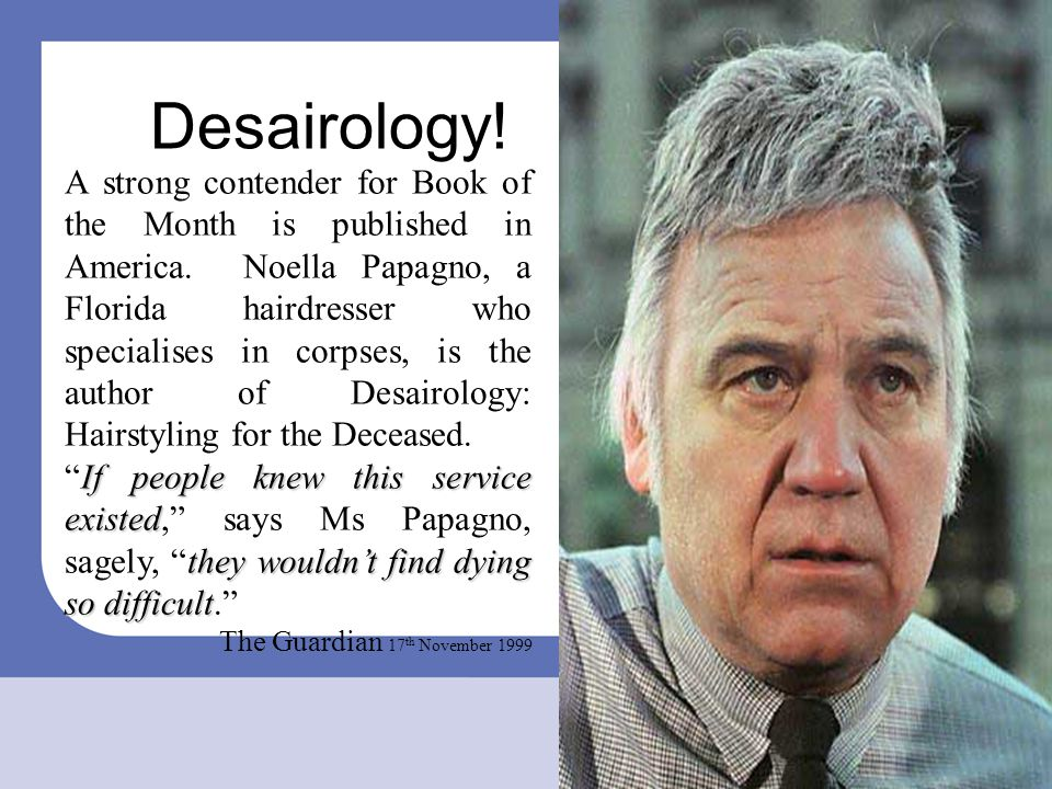 Desairology! A strong contender for Book of the Month is published in America. Noella Papagno, a Florida hairdresser who specialises in corpses, is th