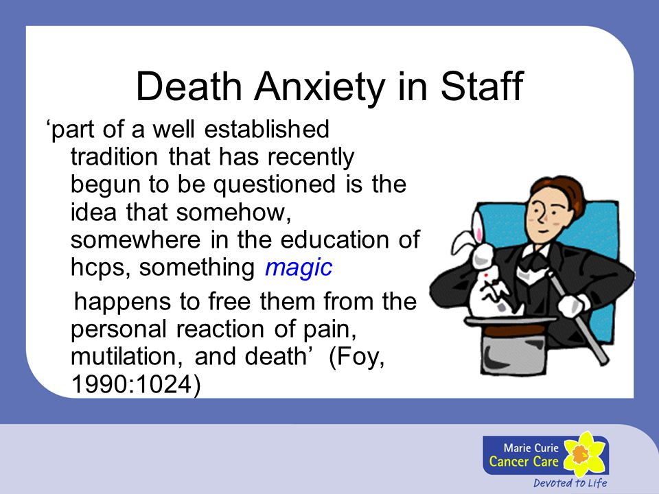 Death Anxiety in Staff 'part of a well established tradition that has recently begun to be questioned is the idea that somehow, somewhere in the educa