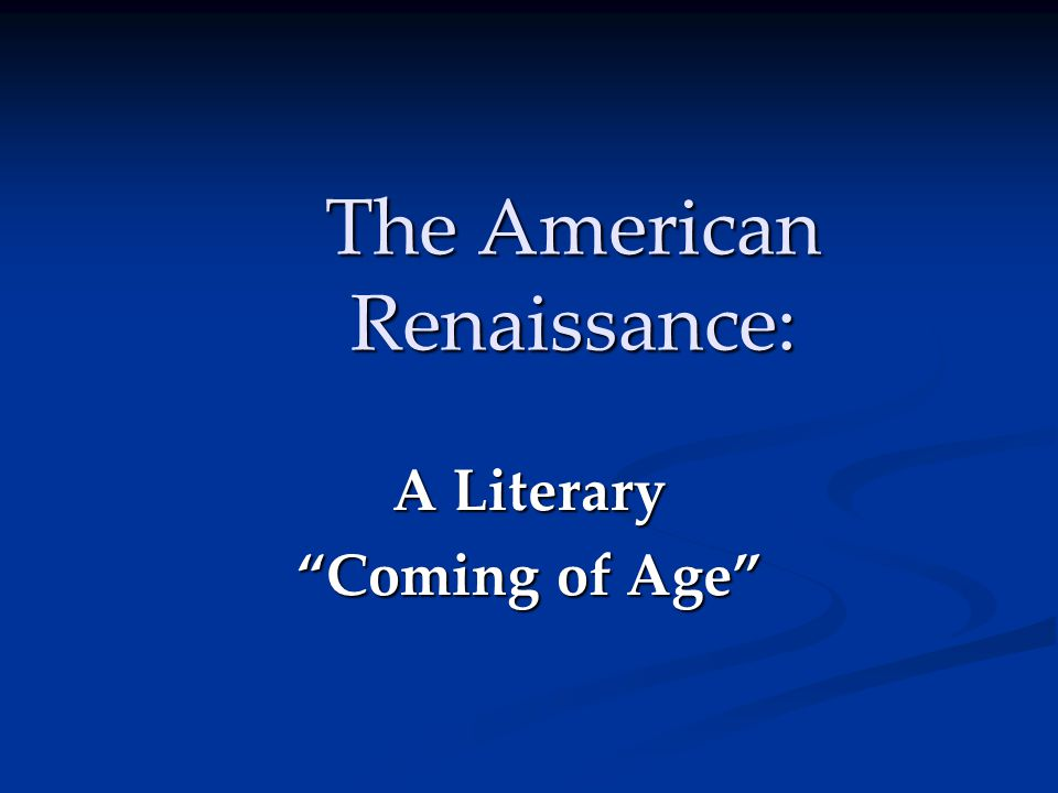 The American Renaissance: A Literary Coming of Age