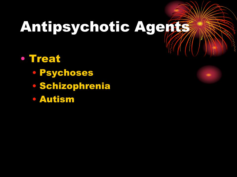 Antipsychotic Agents Treat Psychoses Schizophrenia Autism