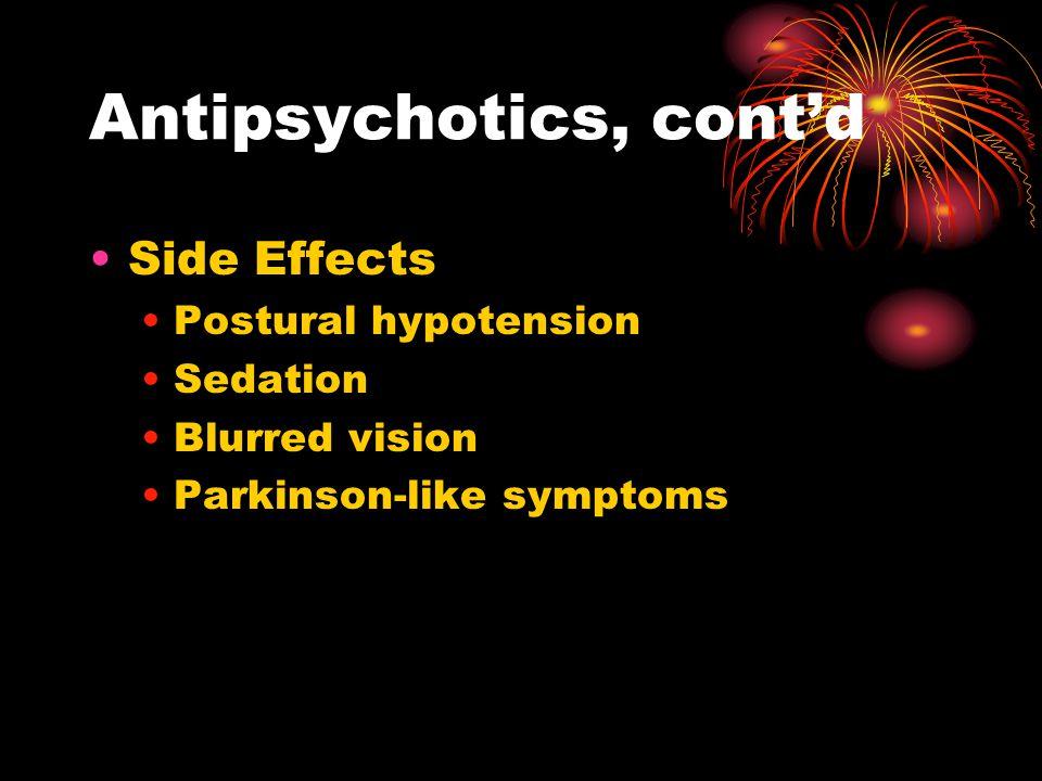 Antipsychotics, cont'd Side Effects Postural hypotension Sedation Blurred vision Parkinson-like symptoms