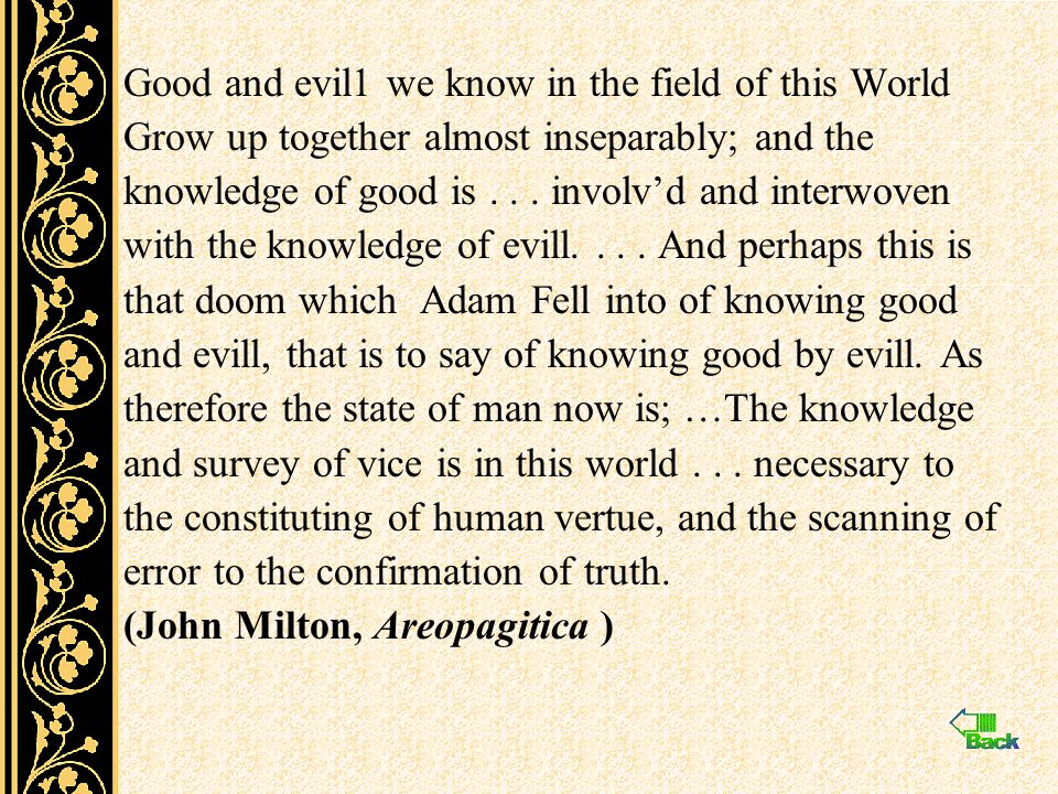 Good and evil1 we know in the field of this World Grow up together almost inseparably; and the knowledge of good is... involv'd and interwoven with th
