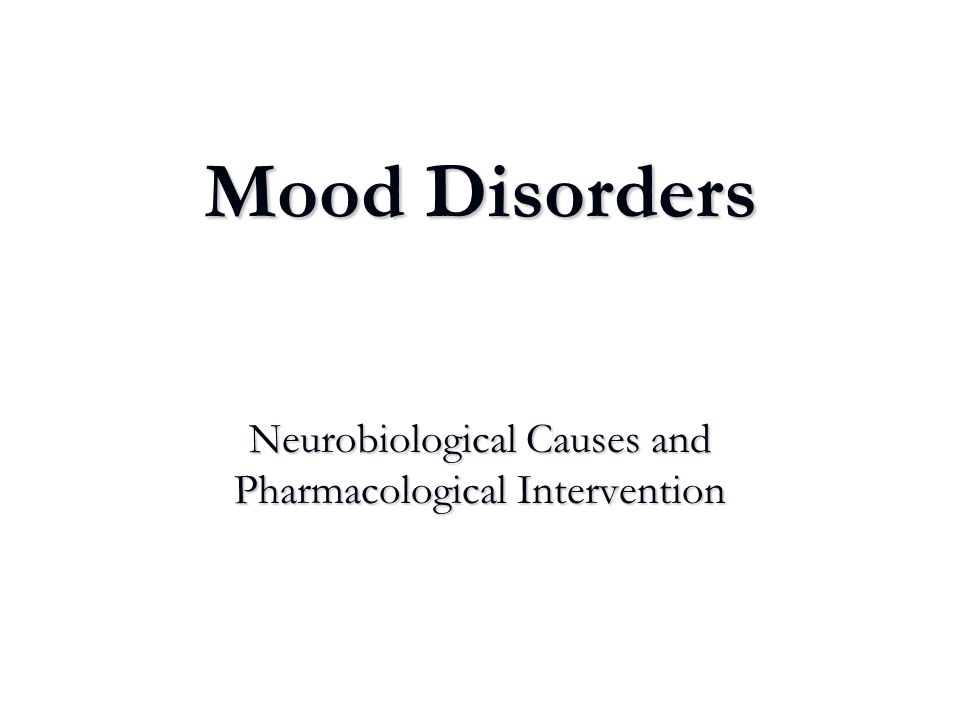 Mood Disorders Neurobiological Causes and Pharmacological Intervention