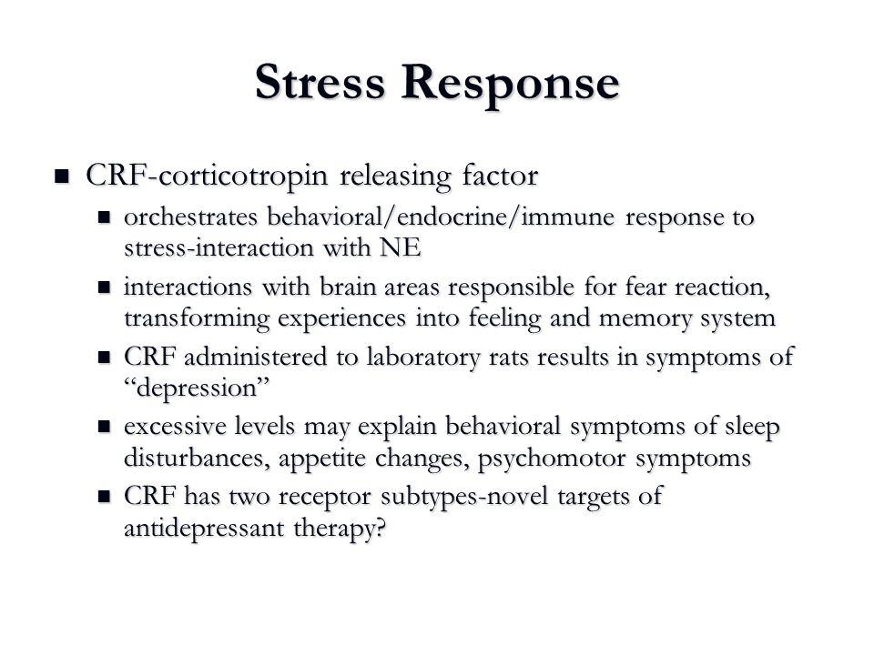 Stress Response CRF-corticotropin releasing factor CRF-corticotropin releasing factor orchestrates behavioral/endocrine/immune response to stress-inte