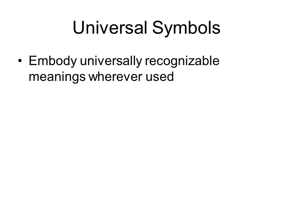 Universal Symbols Embody universally recognizable meanings wherever used