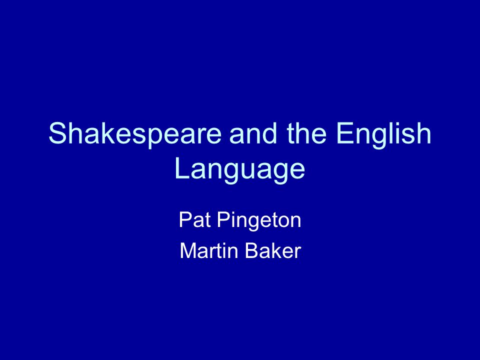 Shakespeare and the English Language Pat Pingeton Martin Baker