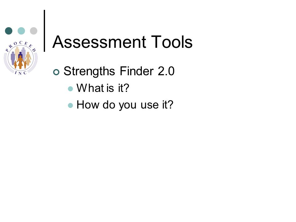 Assessment Tools Strengths Finder 2.0 What is it How do you use it
