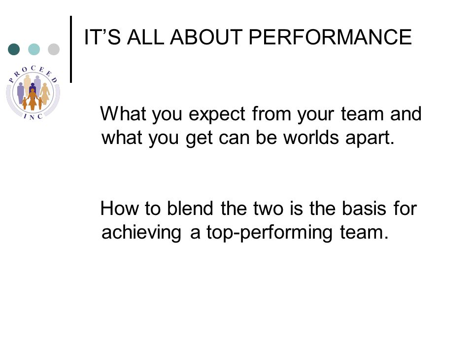 IT'S ALL ABOUT PERFORMANCE What you expect from your team and what you get can be worlds apart.