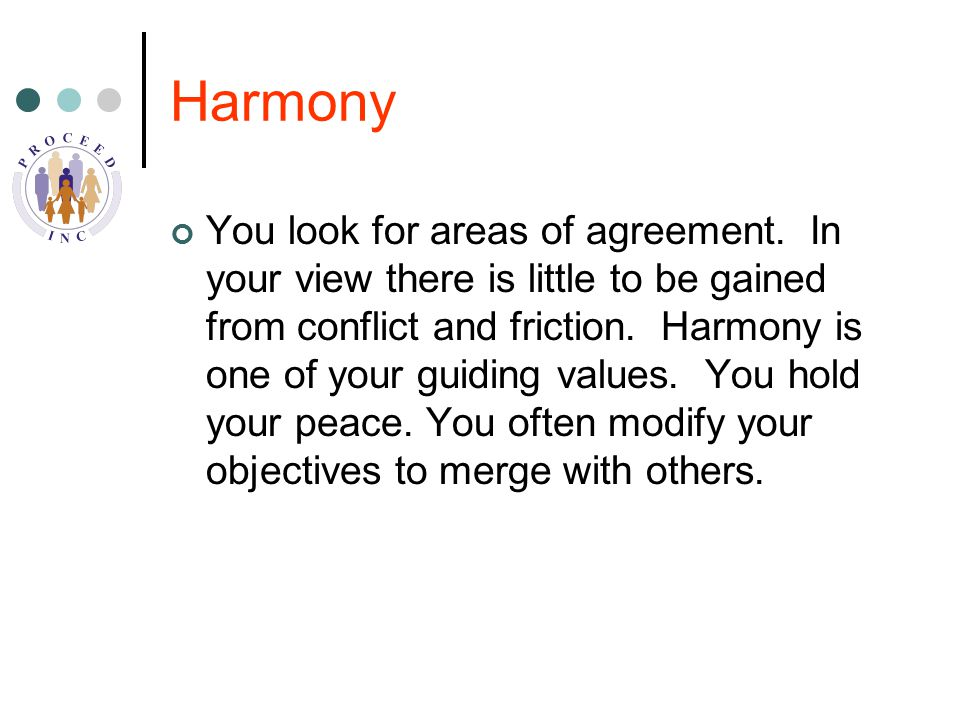Harmony You look for areas of agreement.