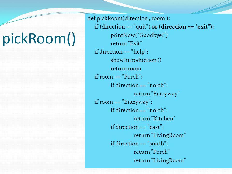 pickRoom() def pickRoom(direction, room ): if (direction ==