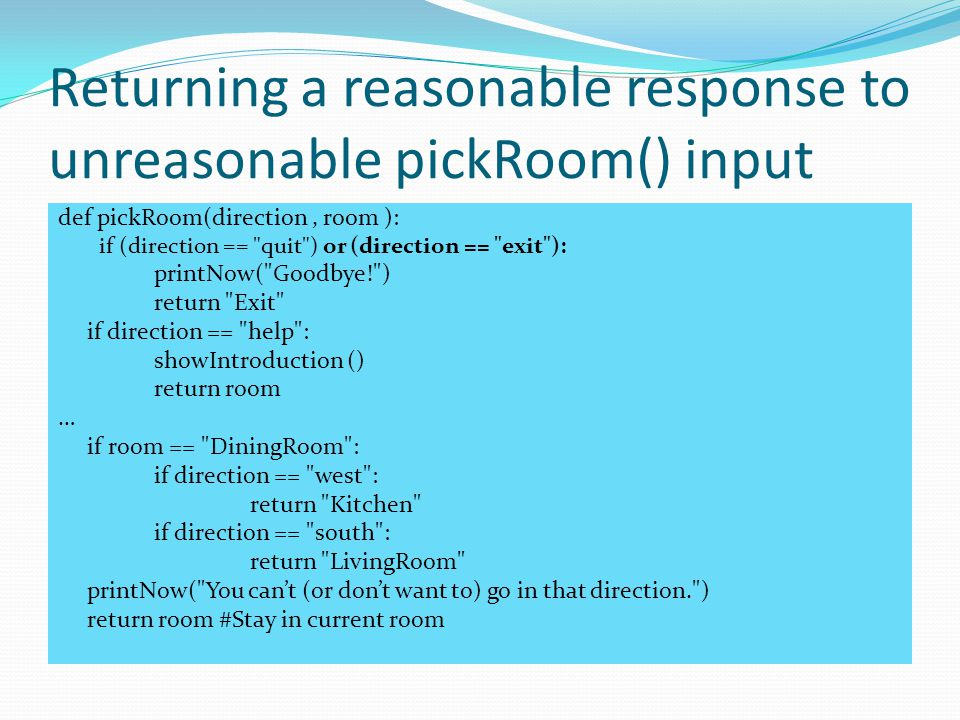 Returning a reasonable response to unreasonable pickRoom() input def pickRoom(direction, room ): if (direction ==