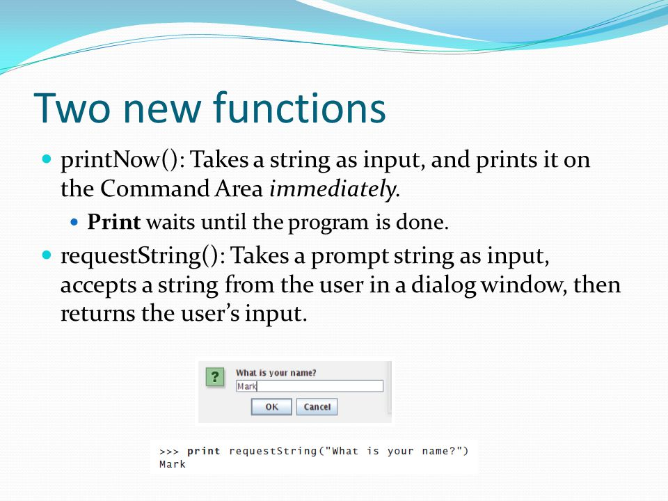 Two new functions printNow(): Takes a string as input, and prints it on the Command Area immediately.
