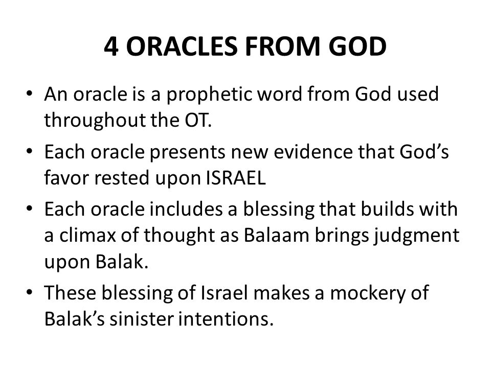 4 ORACLES FROM GOD An oracle is a prophetic word from God used throughout the OT.