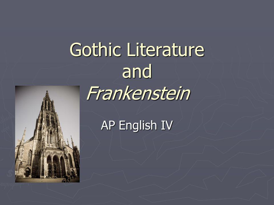 Gothic Literature and Frankenstein AP English IV