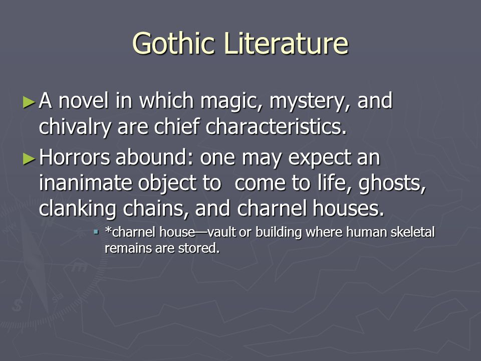 Gothic Literature ► A novel in which magic, mystery, and chivalry are chief characteristics.